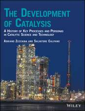 The Development of Catalysis: A History of Key Processes and Personas in Catalytic Science and Technology