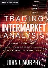 Trading with Intermarket Analysis: A Visual Approach to Beating the Financial Markets Using Exchange–Traded Funds