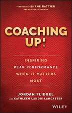 Coaching Up! Inspiring Peak Performance When It Matters Most