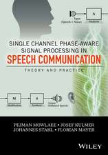 Single Channel Phase–Aware Signal Processing in Speech Communication