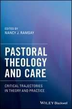 Pastoral Theology and Care: Critical Trajectories in Theory and Practice