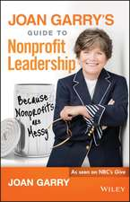 Joan Garry′s Guide to Nonprofit Leadership: Because Nonprofits Are Messy