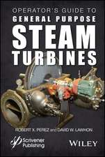 Operator′s Guide to General Purpose Steam Turbines: An Overview of Operating Principles, Construction, Best Practices, and Troubleshooting
