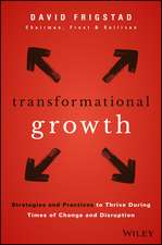 Transformational Growth: Strategies and Practices to Thrive During Times of Change and Disruption