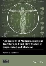 Applications of Mathematical Heat Transfer and Fluid Flow Models in Engineering and Medicine