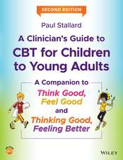 A Clinician′s Guide to CBT for Children to Young Adults: A Companion to Think Good, Feel Good and Thinking Good, Feeling Better