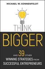 Think Bigger: And 39 Other Winning Strategies from Successful Entrepreneurs