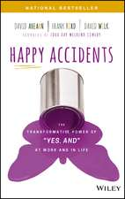 "Happy Accidents: The Transformative Power of ""Yes, and"" at Work and in Life"