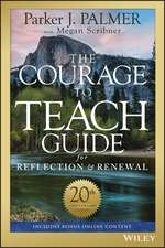 The Courage to Teach Guide for Reflection and Renewal