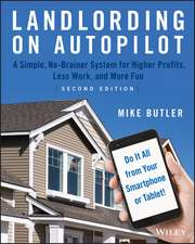 Landlording on AutoPilot: A Simple, No–Brainer System for Higher Profits, Less Work and More Fun (Do It All from Your Smartphone or Tablet!)