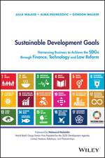 Sustainable Development Goals: Harnessing Business to Achieve the SDGs through Finance, Technology and Law Reform
