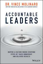 Accountable Leaders: Inspire a Culture Where Everyone Steps Up, Takes Ownership, and Delivers Results