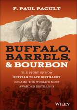 Buffalo, Barrels and Bourbon: The Story of How Buffalo Trace Distillery Became The World′s Most Awarded Distillery