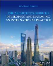 The Architect′s Guide to Developing and Managing an International Practice