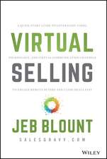 Virtual Selling: A Quick–Start Guide to Leveraging Video, Technology, and Virtual Communication Channels to Engage Remote Buyers and Close Deals Fast