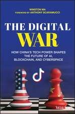 The Digital War: How China′s Tech Power Shapes the Future of AI, Blockchain and Cyberspace