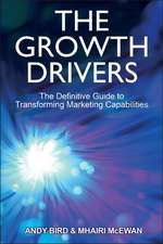 The Growth Drivers: The Definitive Guide to Transforming Marketing Capabilities