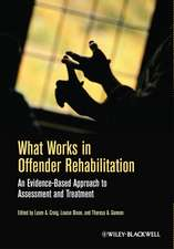 What Works in Offender Rehabilitation: An Evidence–Based Approach to Assessment and Treatment