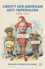 Liberty and American Anti-Imperialism: 1898-1909