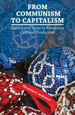From Communism to Capitalism: Nation and State in Romanian Cultural Production