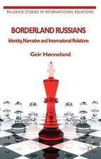 Borderland Russians: Identity, Narrative and International Relations