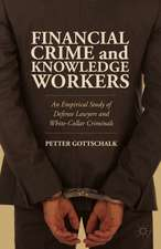 Financial Crime and Knowledge Workers: An Empirical Study of Defense Lawyers and White-Collar Criminals