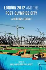 London 2012 and the Post-Olympics City: A Hollow Legacy?