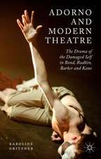 Adorno and Modern Theatre: The Drama of the Damaged Self in Bond, Rudkin, Barker and Kane