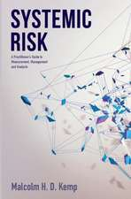 Systemic Risk: A Practitioner's Guide to Measurement, Management and Analysis