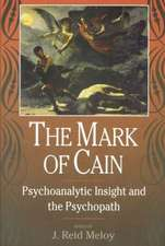 The Mark of Cain:  Psychoanalytic Insight and the Psychopath