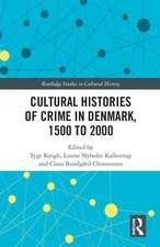Cultural Histories of Crime in Denmark, 1500 to 2000