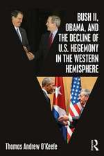 Bush II, Obama, and the Decline of U.S. Hegemony in the Western Hemisphere