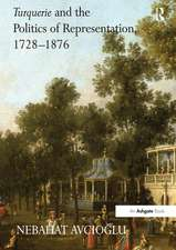Turquerie and the Politics of Representation, 1728-1876