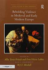 Beholding Violence in Medieval and Early Modern Europe. Edited by Allie Terry-Fritsch and Erin Felicia Labbie