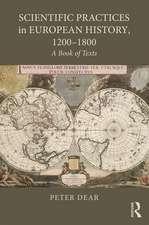 Dear, P: Scientific Practices in European History, 1200-1800