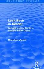 Look Back in Gender (Routledge Revivals):  Sexuality and the Family in Post-War British Drama