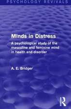 Minds in Distress (Psychology Revivals): A Psychological Study of the Masculine and Feminine Mind in Health and in Disorder