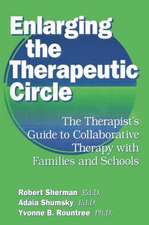 Enlarging the Therapeutic Circle:  The Therapist's Guide to Collaborative Therapy with Families & School