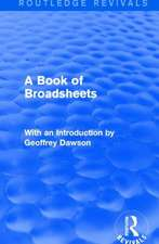 A Book of Broadsheets (Routledge Revivals):  With an Introduction by Geoffrey Dawson