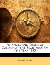 Finances and Trade of Canada at the Beginning of the Year 1855