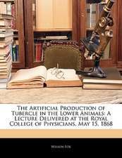 The Artificial Production of Tubercle in the Lower Animals: A Lecture Delivered at the Royal College of Physicians, May 15, 1868