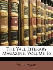 THE YALE LITERARY MAGAZINE, VOLUME 16