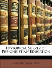 HISTORICAL SURVEY OF PRE-CHRISTIAN EDUCA