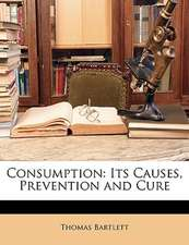 CONSUMPTION: ITS CAUSES, PREVENTION AND