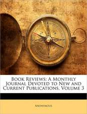 BOOK REVIEWS: A MONTHLY JOURNAL DEVOTED