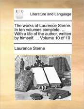 The works of Laurence Sterne. In ten volumes complete. ... With a life of the author, written by himself. ...  Volume 10 of 10