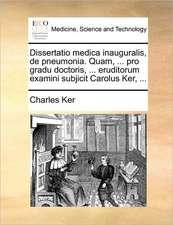 Dissertatio medica inauguralis, de pneumonia. Quam, ... pro gradu doctoris, ... eruditorum examini subjicit Carolus Ker, ...