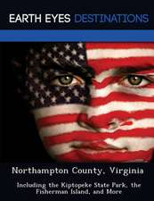 Northampton County, Virginia: Including the Kiptopeke State Park, the Fisherman Island, and More