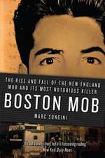 Boston Mob:  The Rise and Fall of the New England Mob and Its Most Notorious Killer