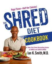 The Shred Diet Cookbook:  4 Weeks, 20 Pounds, Lose It Faster!